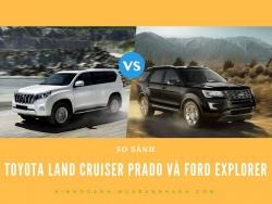 So sánh Toyota Land Cruiser Prado và Ford Explorer, 122, Uyên Vũ, MuaBanNhanhHaNoi.com, 10/11/2017 14:06:48